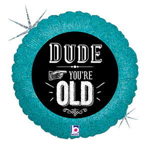 18″ DUDE, YOU'RE OLD