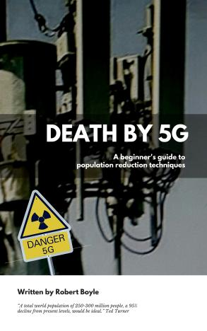 DEATH BY 5G: A beginner's guide to population reduction techniques by Robert Boyle ebook