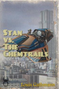 Stan Vs. The Chemtrails: Stan's Adventure Understanding the Skies  by Louis Gathmann ebook