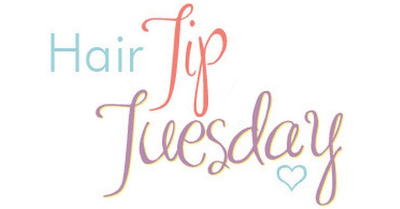 Hair Tip Tuesday