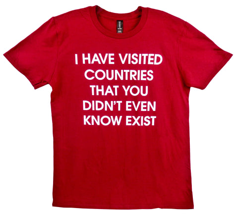 I Have Visited Countries You Didn't Even Know Exist T-Shirt