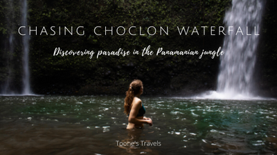 CHASING CHOCLON WATERFALL: DISCOVERING PARADISE IN THE PANAMANIAN JUNGLE