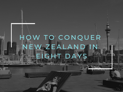 How To Conquer New Zealand in Eight Days