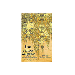 The Yellow Wallpaper and Selected Writings - MAULE & MAULE