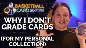 Why I Don't Grade Cards for My Personal Collection