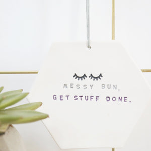 Messy Bun, Get Stuff Done hexagon hanging decoration