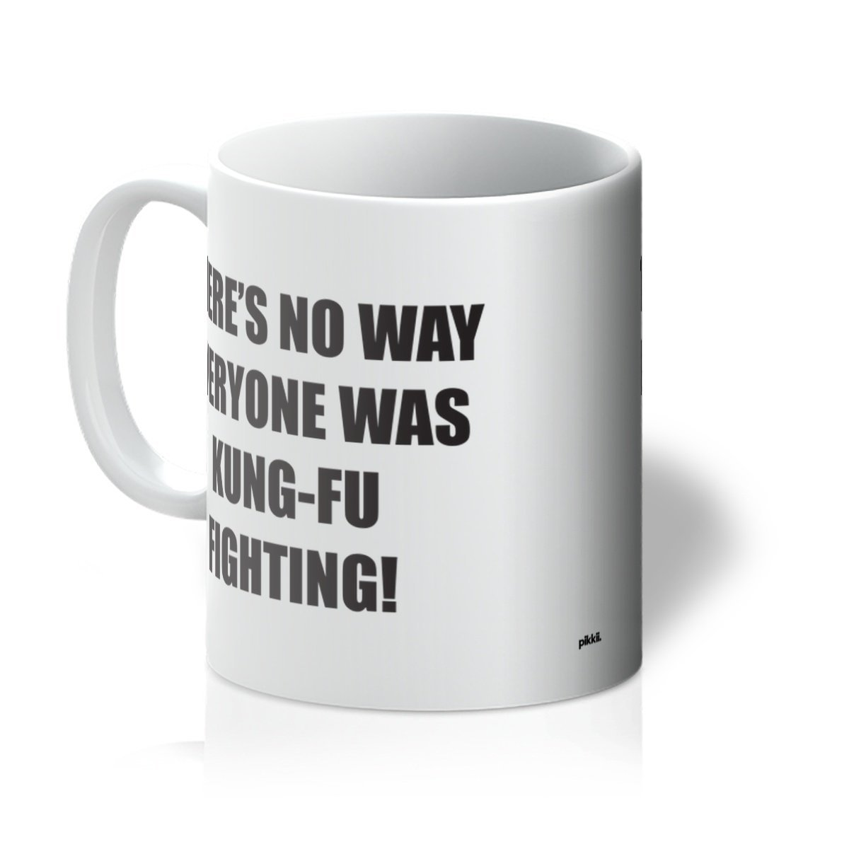 There's no way everyone was kung-fu fighting coffee mug
