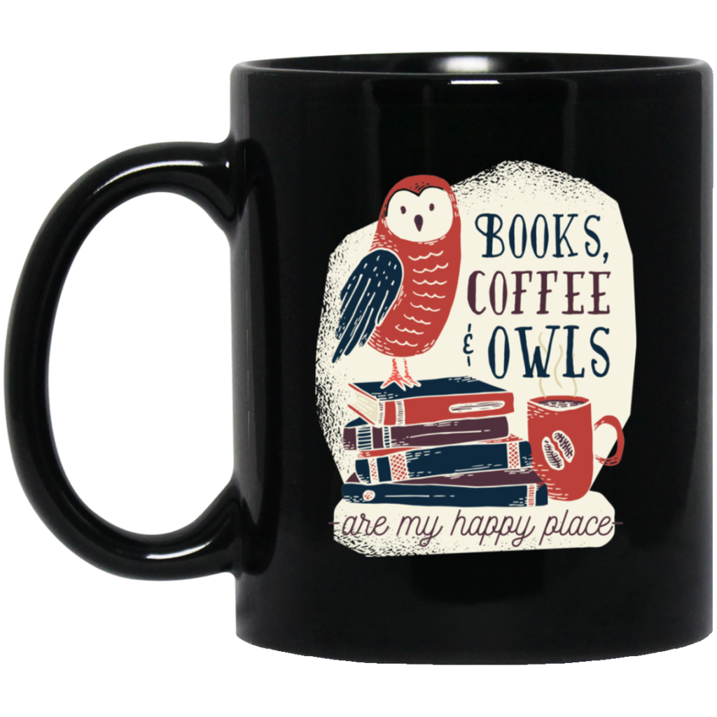 Books, Coffee & Owls Are My Happy Place 11 oz. Black Mug - Giving Gecko Giving Back To Animal Rescue Charities