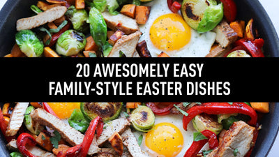 20 Awesomely Easy Family-Style Easter Dishes