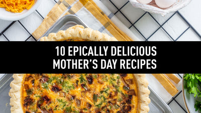 10 Epically Delicious Mother's Day Brunch Recipes