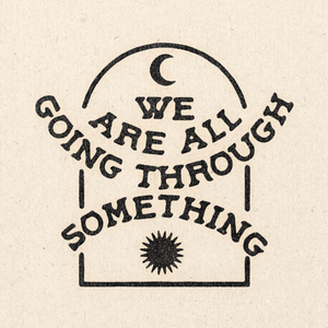 'We're All Going Through Something' Print