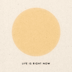 'Life Is Right Now' Print