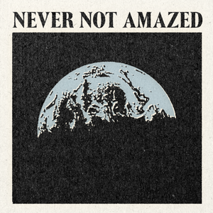 'Never Not Amazed' Print