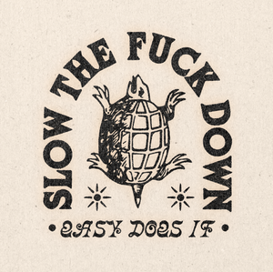 'Slow The F*ck Down' Print