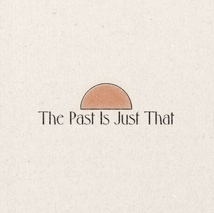 'The Past Is Just That' Print
