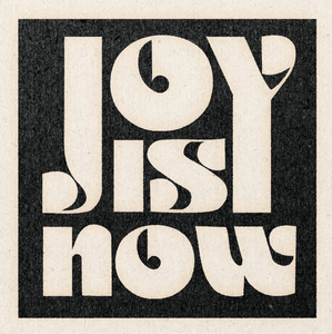 'Joy Is Now' Print
