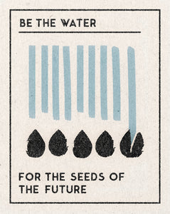 'Be The Water' Print