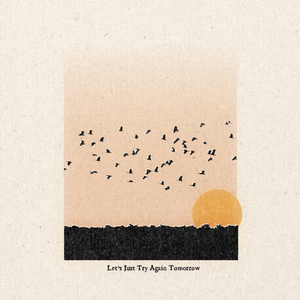'Let's Just Try Again Tomorrow ' Print