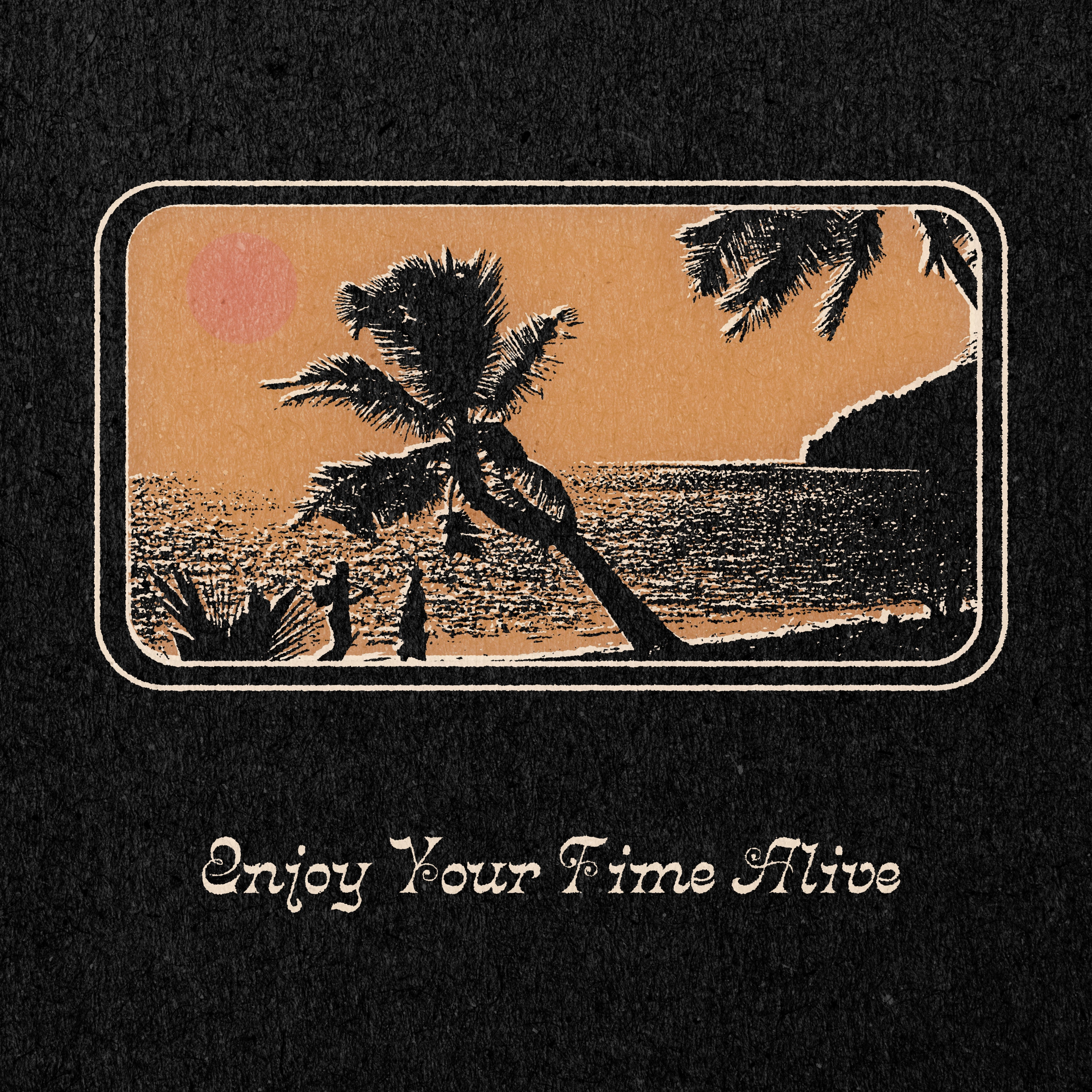 'Enjoy Your Time Alive' Print
