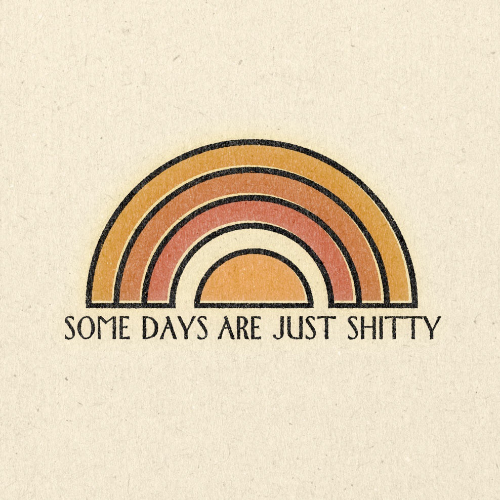 'Some Days Are Just Shitty' Print