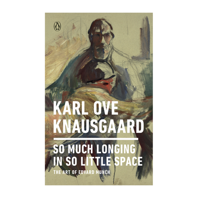 So Much Longing In So Little Space by Karl Ove Knausgaard