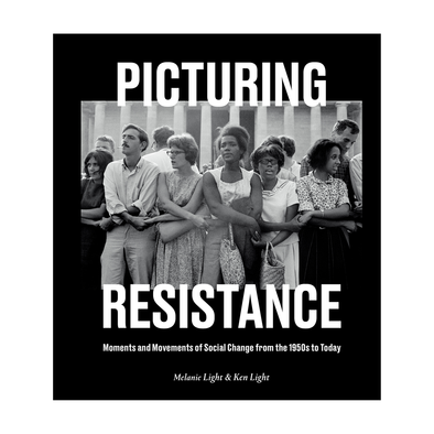 Picturing Resistance by Melanie Light & Ken Light