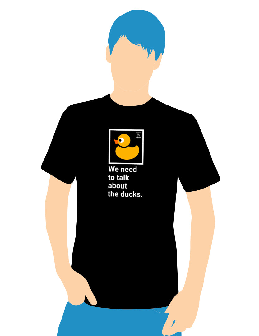 T-Shirt: We need to talk about the ducks