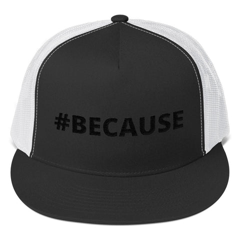 "#because ""#BECAUSE"" Trucker Hat"