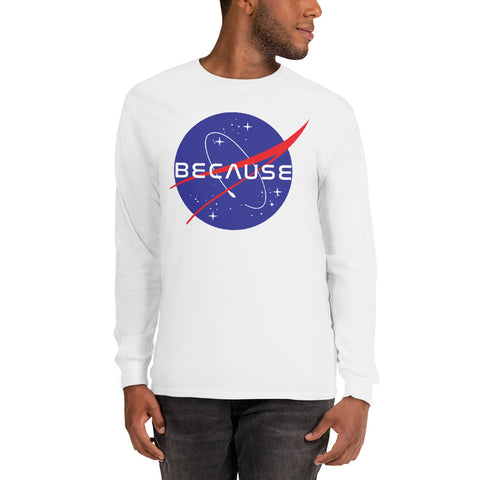 "#because ""NASA"" Long Sleeve T-Shirt"