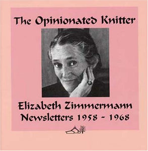 The Opinionated Knitter by Elizabeth Zimmermann