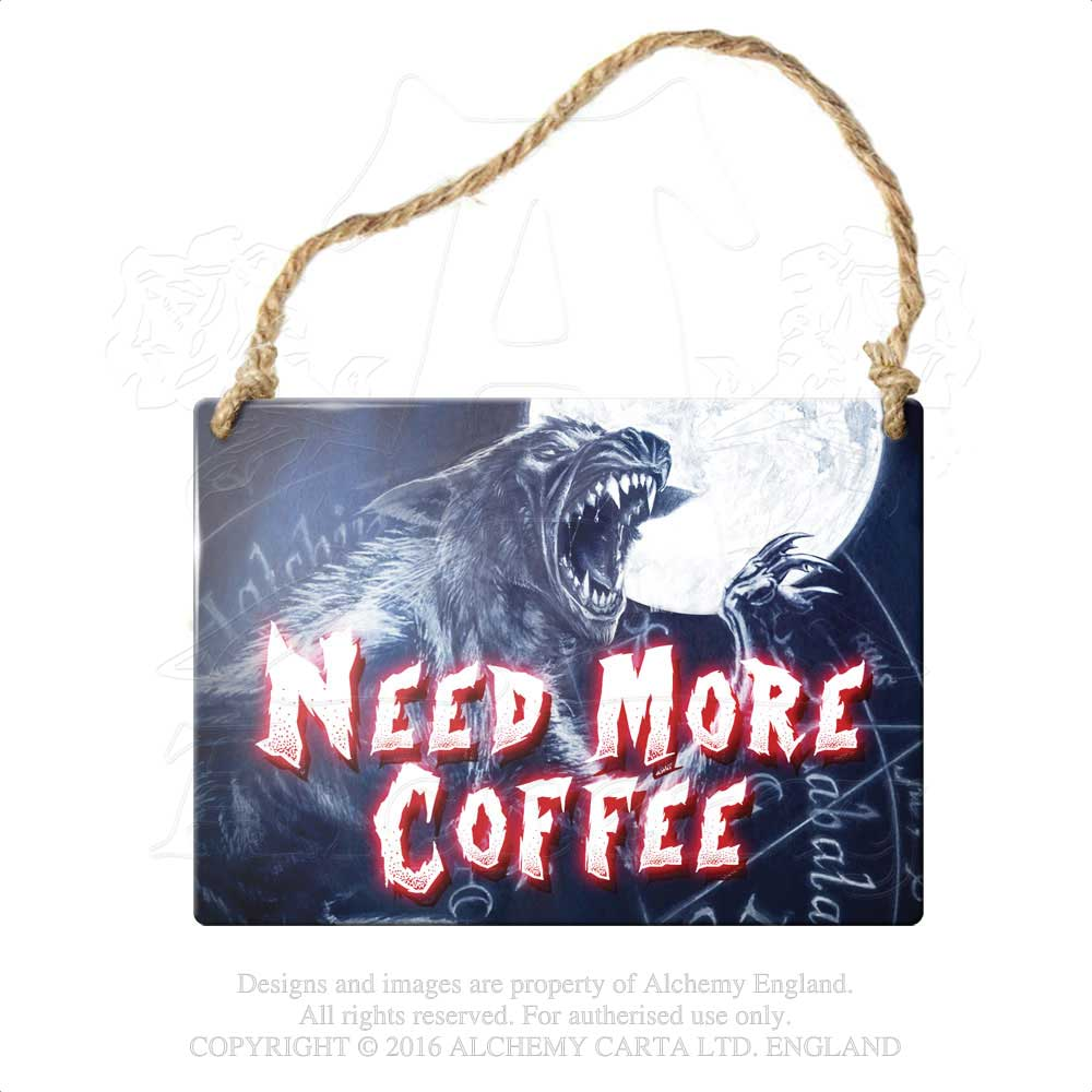 Alchemy Gothic Need more coffee... Metal Sign from Gothic Spirit