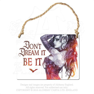 Alchemy Gothic Don't dream it be it... Metal Sign from Gothic Spirit