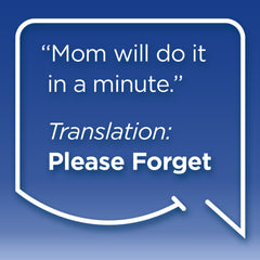 "Funny Mom Quotes. Smile, Shop, then Share on Instagram, Facebook, Pinterest & Twitter. ""Mom will do it in a minute."" Translation: Please Forget."