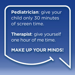 Funny Mom Quotes. Smile, Shop, then Share on Instagram, Facebook, Pinterest & Twitter. Pediatrician: give your child only 30 minutes of screen time. Therapist: give yourself one hour of me time. Make up your minds!