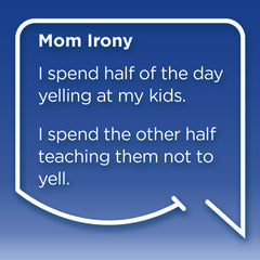 Funny Mom Quotes. Smile, Shop, then Share on Instagram, Facebook, Pinterest & Twitter. I spend half of the day yelling at my kids. I spend the other half teaching them not to yell.