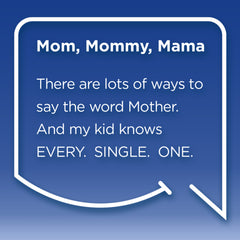 Funny Mom Quotes. Smile, Shop, then Share on Instagram, Facebook, Pinterest & Twitter. There are lots of ways to say the word Mother. And my kid knows Every. Single. One.