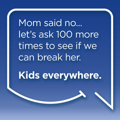 Funny Mom Quotes. Smile, Shop, then Share on Instagram, Facebook, Pinterest & Twitter. Mom said no... let's ask 100 more times to see if we can break her. Kids everywhere.