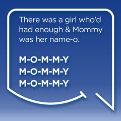 Funny Mom Quotes. Smile, Shop, then Share on Instagram, Facebook, Pinterest & Twitter. There was a girl who'd had enough and Mommy was her name-o. M-O-M-M-Y. M-O-M-M-Y. M-O-M-M-Y.