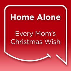 Funny Mom Quotes. Smile, Shop, then Share on Instagram, Facebook, Pinterest & Twitter. Home Alone - Every Mom's Christmas Wish