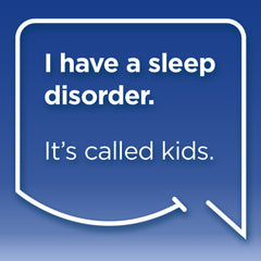 Funny Mom Quotes. Smile, Shop, then Share on Instagram, Facebook, Pinterest & Twitter. I have a sleep disorder. It's called kids.