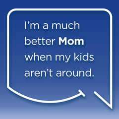 Funny Mom Quotes. Smile, Shop, then Share on Instagram, Facebook, Pinterest & Twitter. I'm a much better Mom when my kids aren't around.
