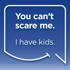 Funny Mom Quotes. Smile, Shop, then Share on Instagram, Facebook, Pinterest & Twitter. You can't scare me. I have kids.