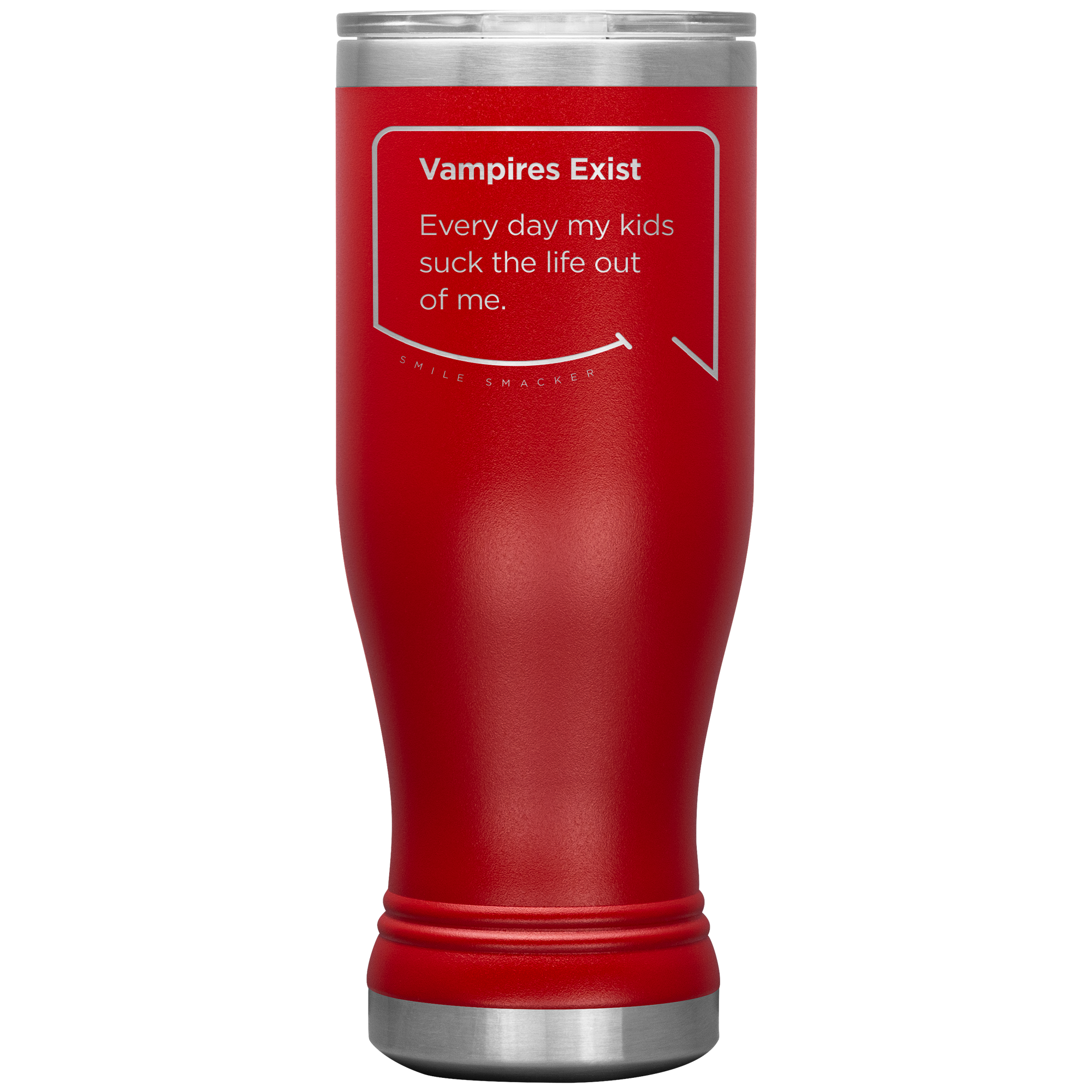 Our funny quotes make the best gifts for Mom! Front view of our popular 20 oz red travel mug. The modern etched quote bubble reads: Vampires Exist. Every day my kids suck the life out of me.