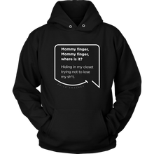 Our funny quotes make the best gifts for Mom! Front view of our soft black hoodie. The modern white quote bubble reads: Mommy Finger, Mommy Finger where is it? Hiding in my closet trying not to lose my sh*t.