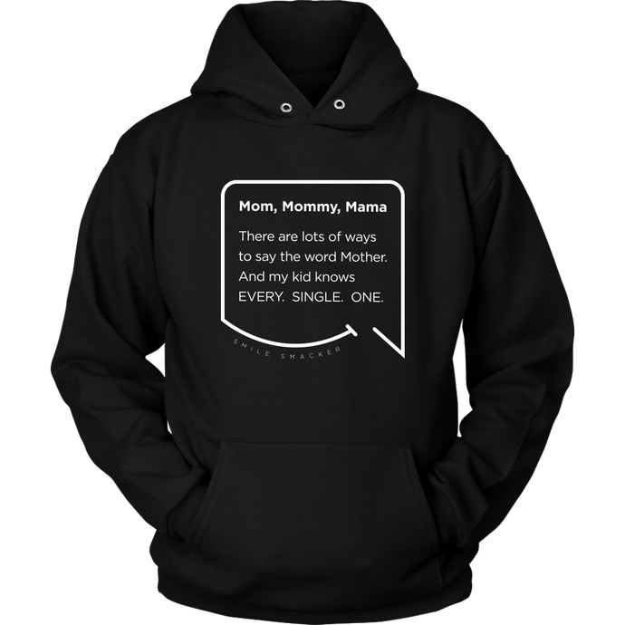 Our funny quotes make the best gifts for Mom! Front view of our soft black hoodie. The modern white quote bubble reads: Mom, Mommy, Mama. There are lots of ways to say the word Mother. And my kid knows Every. Single. One.