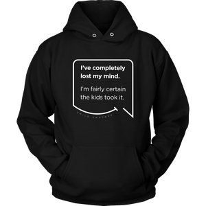 Our funny quotes make the best gifts for Mom! Front view of our soft black hoodie. The modern white quote bubble reads: I've completely lost my mind. I'm fairly certain the kids took it.