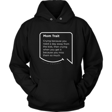 Our funny quotes make the best gifts for Mom! Front view of our soft black hoodie. The modern white quote bubble reads: Mom Trait: Crying because you need a day away from the kids, then crying when you get it because you miss them so much.