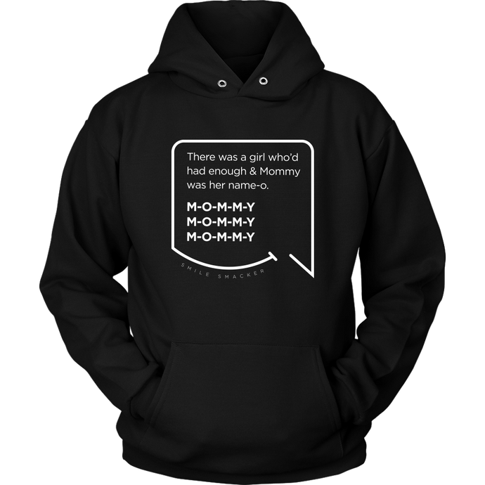 Our funny quotes make the best gifts for Mom! Front view of our soft black hoodie. The modern white quote bubble reads: There was a girl who'd had enough and Mommy was her name-o. M-O-M-M-Y. M-O-M-M-Y. M-O-M-M-Y.