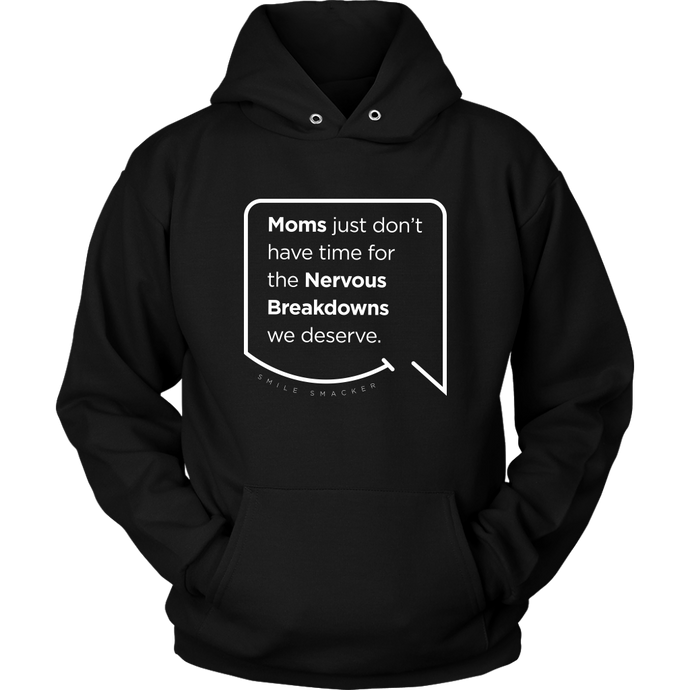 Our funny quotes make the best gifts for Mom! Front view of our soft black hoodie. The modern white quote bubble reads: Moms just don't have time for the nervous breakdowns we deserve.
