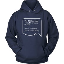 Our funny quotes make the best gifts for Mom! Front view of our soft navy blue hoodie. The modern white quote bubble reads: The 3 little words every Mom wants to hear. Age 1: I love you. Age 3: I want Daddy.